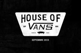 PRÓXIMAMENTE HOUSE OF VANS MÉXICO 2015