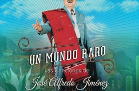 """""""UN MUNDO RARO. LAS CANCIONES DE JOSÉ ALFREDO JIMÉNEZ"""""""