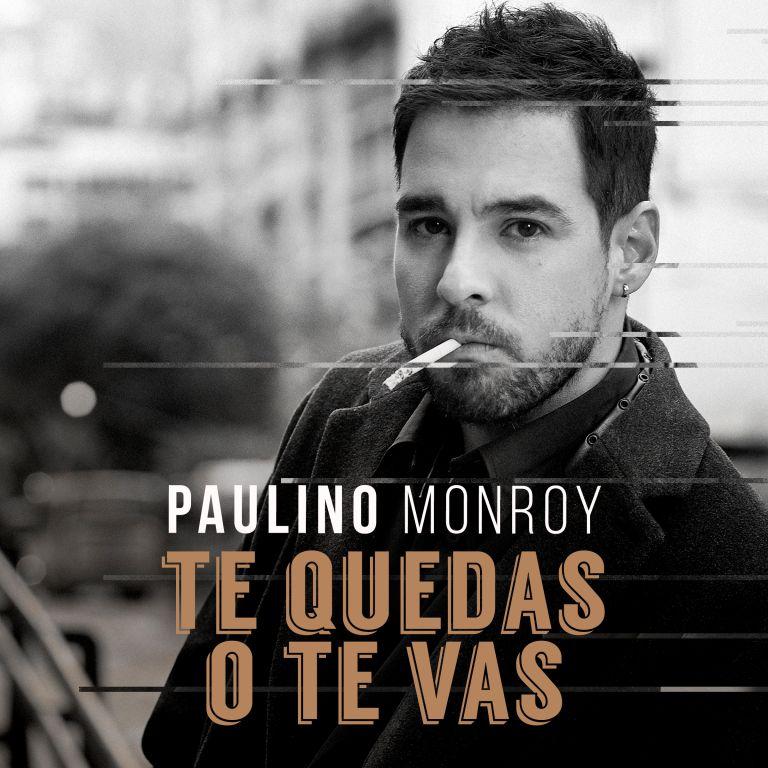 "PAULINO MONROY ESTRENA ""TE QUEDAS O TE VAS"""