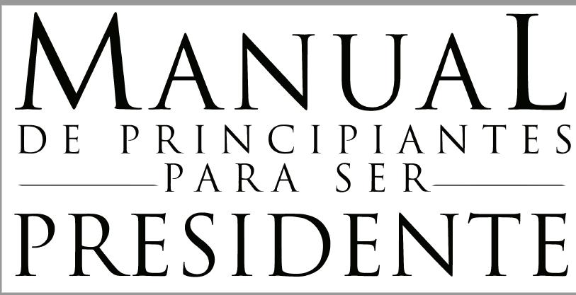 """""""MANUAL DE PRINCIPIANTES PARA SER PRESIDENTE"""", UNA PELÍCULA QUE DESAFÍA AL SISTEMA"""